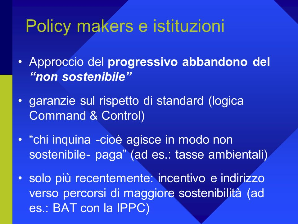 Una domanda di sostenibilità viene infatti manifestata in forme diverse perlomeno da: Policy makers e istituzioni contesto economico e competitivo stakeholders sociali