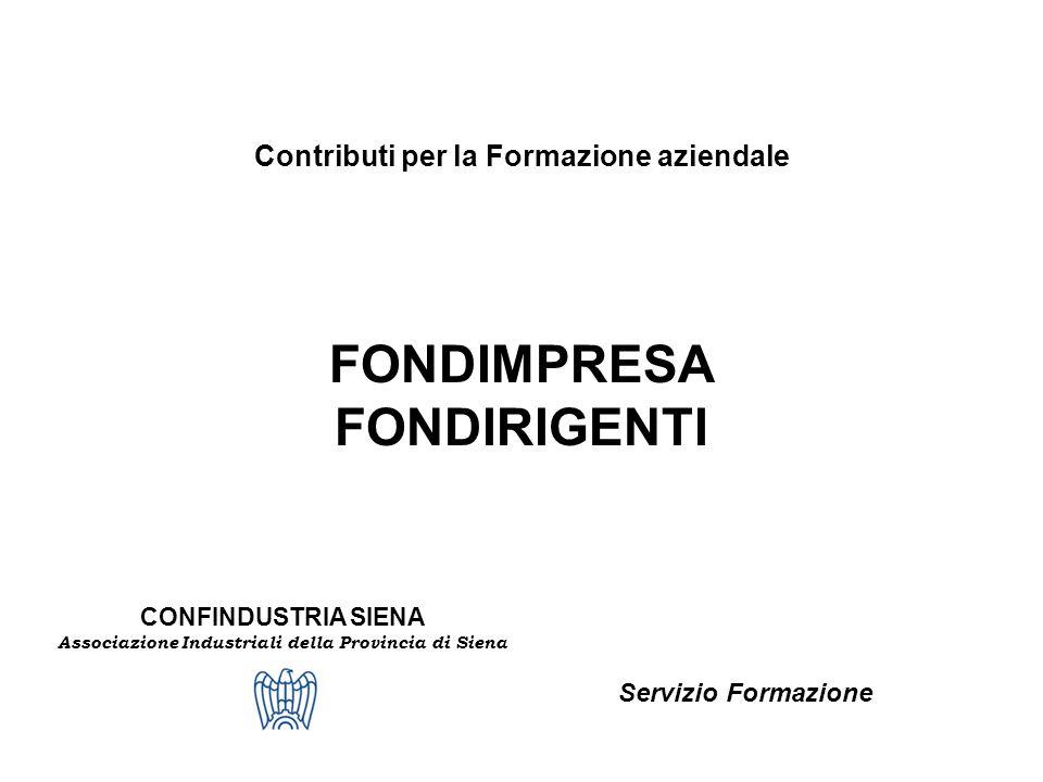 CONFINDUSTRIA SIENA Associazione Industriali della Provincia di Siena Contributi per la Formazione aziendale FONDIMPRESA FONDIRIGENTI Servizio Formazi