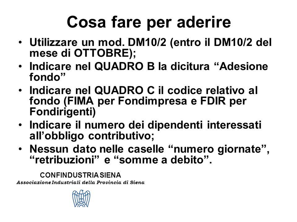 CONFINDUSTRIA SIENA Associazione Industriali della Provincia di Siena Cosa fare per aderire Utilizzare un mod. DM10/2 (entro il DM10/2 del mese di OTT