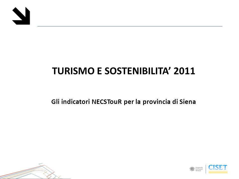 TURISMO E SOSTENIBILITA 2011 Gli indicatori NECSTouR per la provincia di Siena