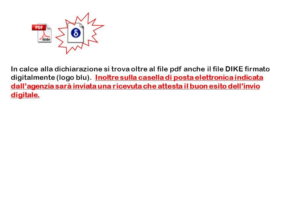 In calce alla dichiarazione si trova oltre al file pdf anche il file DIKE firmato digitalmente (logo blu). Inoltre sulla casella di posta elettronica