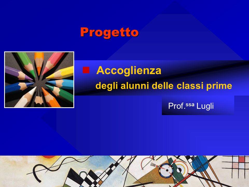 Progetto Accoglienza degli alunni delle classi prime Prof. ssa Lugli