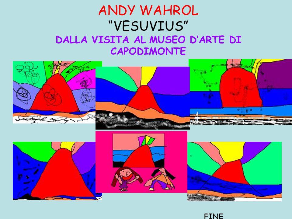 ANDY WAHROL VESUVIUS DALLA VISITA AL MUSEO DARTE DI CAPODIMONTE FINE