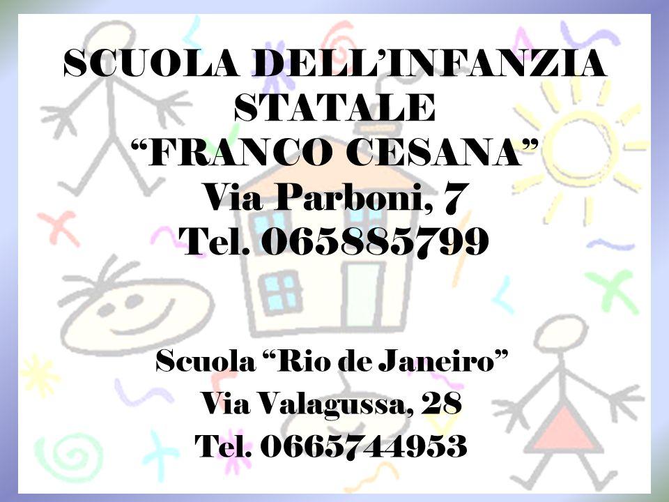 SCUOLA DELLINFANZIA STATALE FRANCO CESANA Via Parboni, 7 Tel. 065885799 Scuola Rio de Janeiro Via Valagussa, 28 Tel. 0665744953