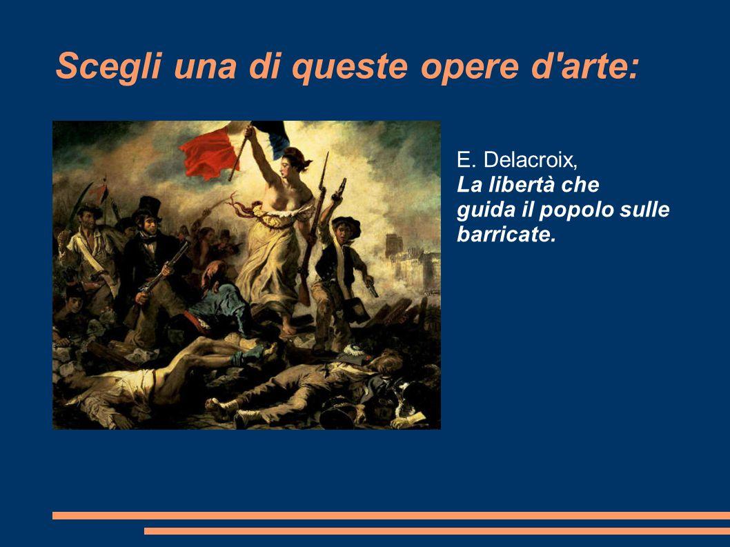 Scegli una di queste opere d'arte: E. Delacroix, La libertà che guida il popolo sulle barricate.