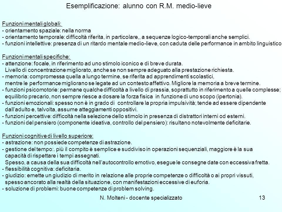 N. Molteni - docente specializzato13 Funzioni mentali globali: - orientamento spaziale: nella norma - orientamento temporale: difficoltà riferita, in