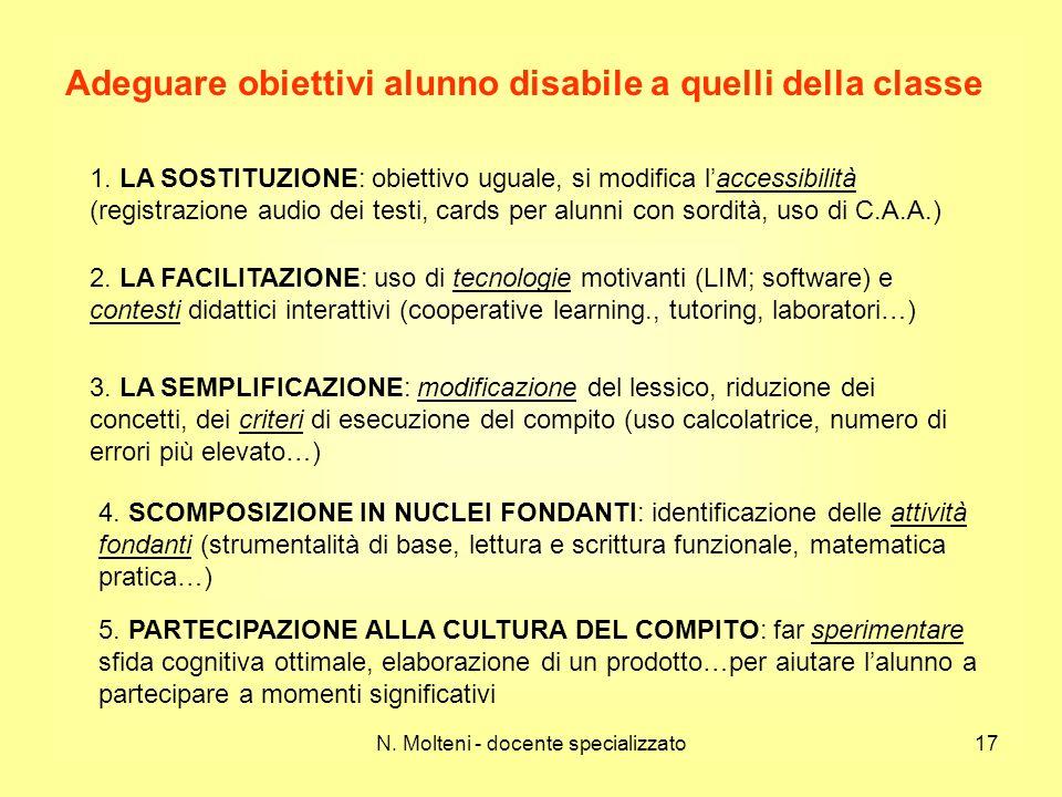 17 Adeguare obiettivi alunno disabile a quelli della classe 1. LA SOSTITUZIONE: obiettivo uguale, si modifica laccessibilità (registrazione audio dei