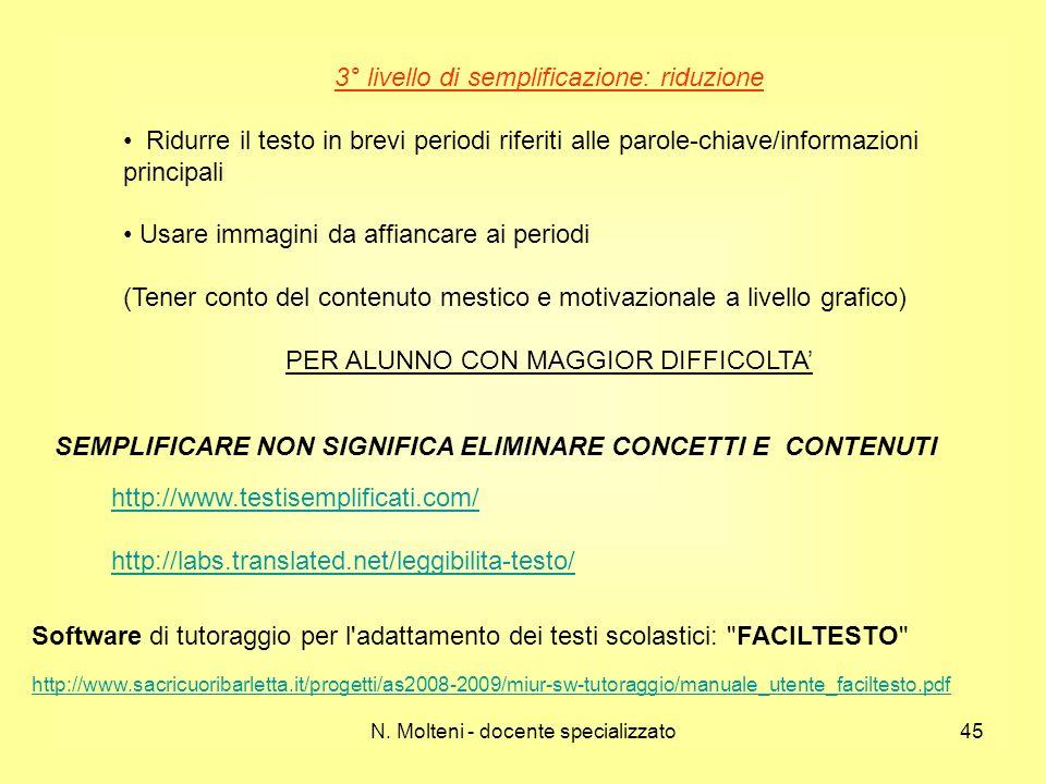 N. Molteni - docente specializzato45 3° livello di semplificazione: riduzione Ridurre il testo in brevi periodi riferiti alle parole-chiave/informazio