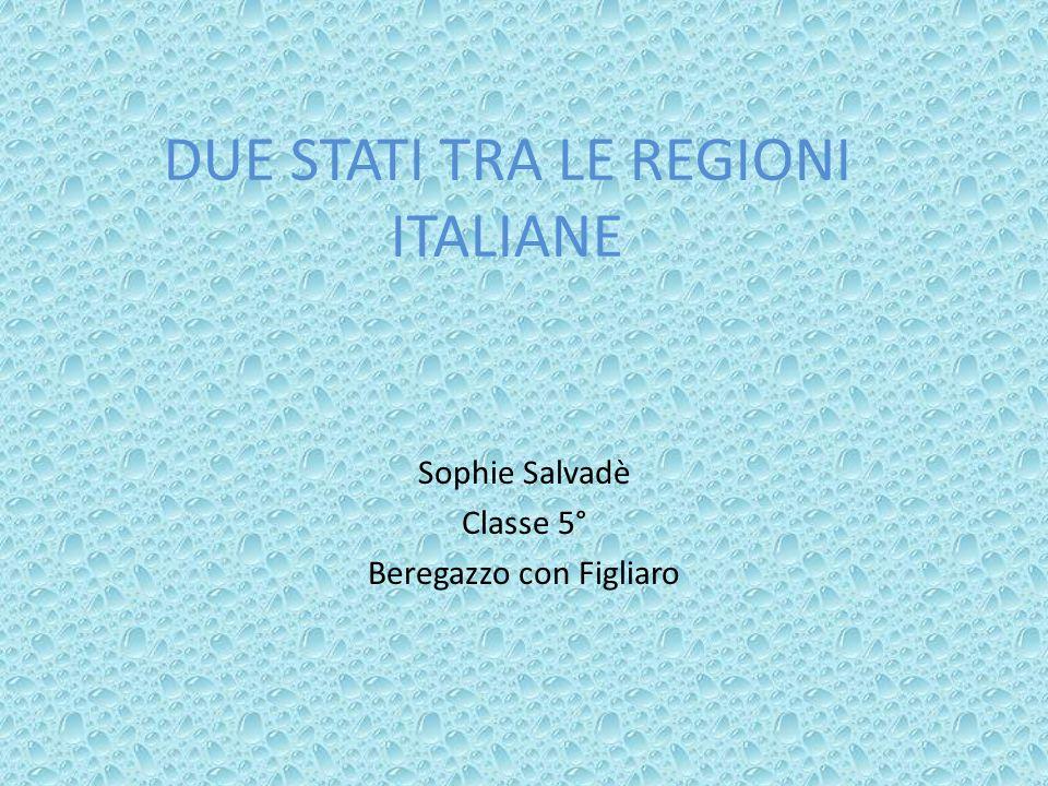 DUE STATI TRA LE REGIONI ITALIANE Sophie Salvadè Classe 5° Beregazzo con Figliaro