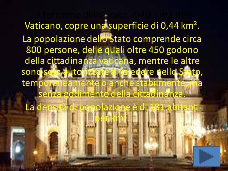 CITTA´ DEL VATICANO Il territorio dello Stato, della Città del Vaticano, copre una superficie di 0,44 km². La popolazione dello Stato comprende circa