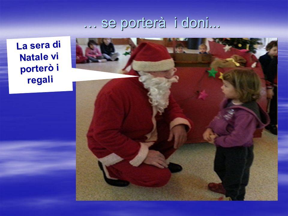 … se porterà i doni... La sera di Natale vi porterò i regali