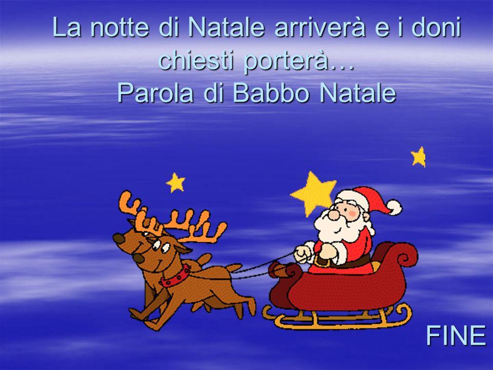 La notte di Natale arriverà e i doni chiesti porterà… Parola di Babbo Natale FINE