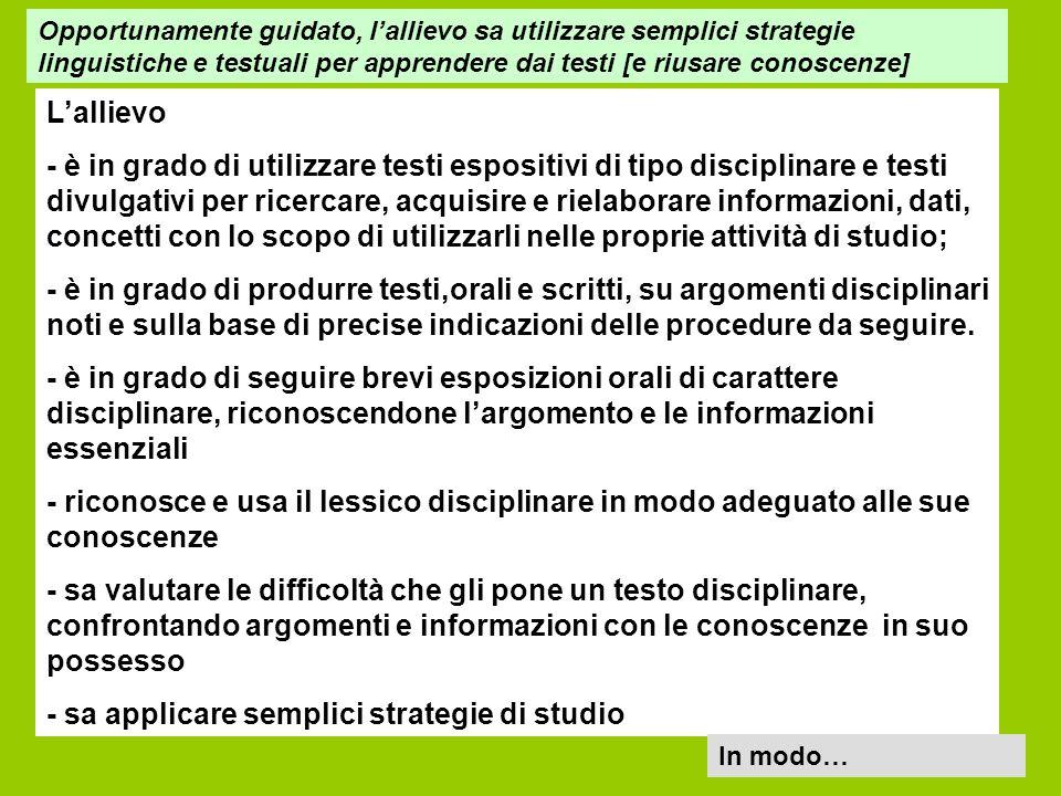 Lallievo - è in grado di utilizzare testi espositivi di tipo disciplinare e testi divulgativi per ricercare, acquisire e rielaborare informazioni, dat