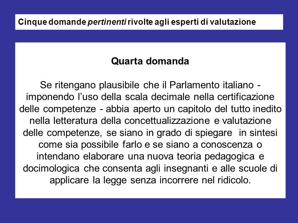 Cinque domande pertinenti rivolte agli esperti di valutazione Quarta domanda Se ritengano plausibile che il Parlamento italiano - imponendo luso della