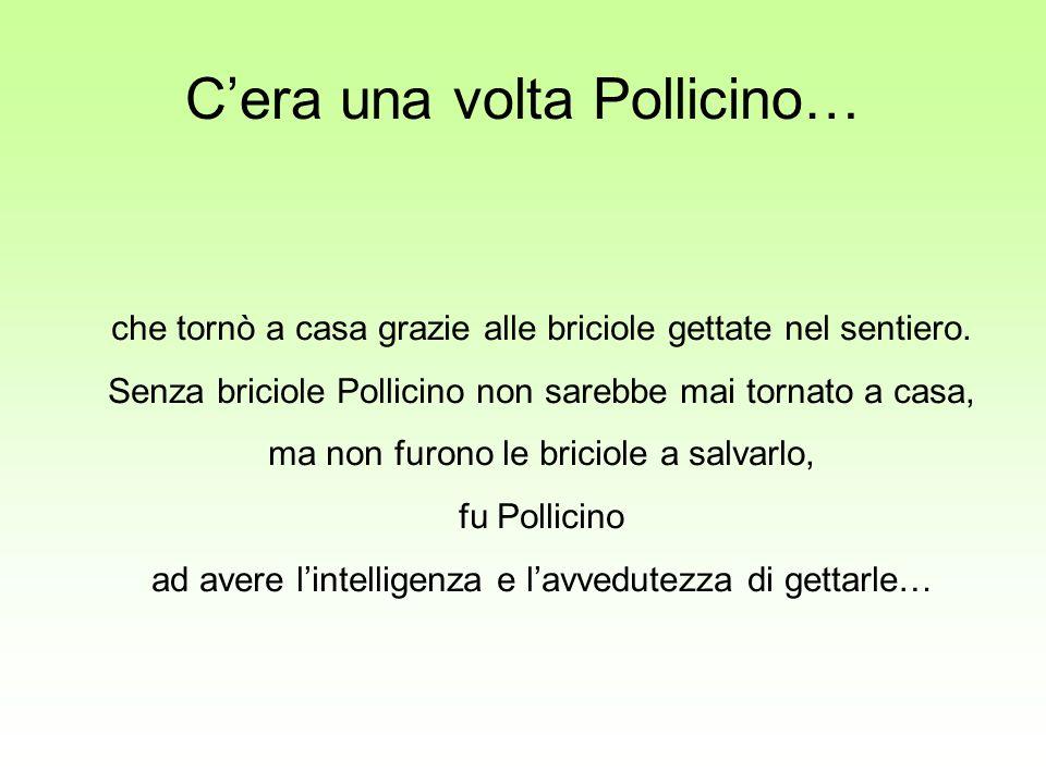Cera una volta Pollicino… che tornò a casa grazie alle briciole gettate nel sentiero.