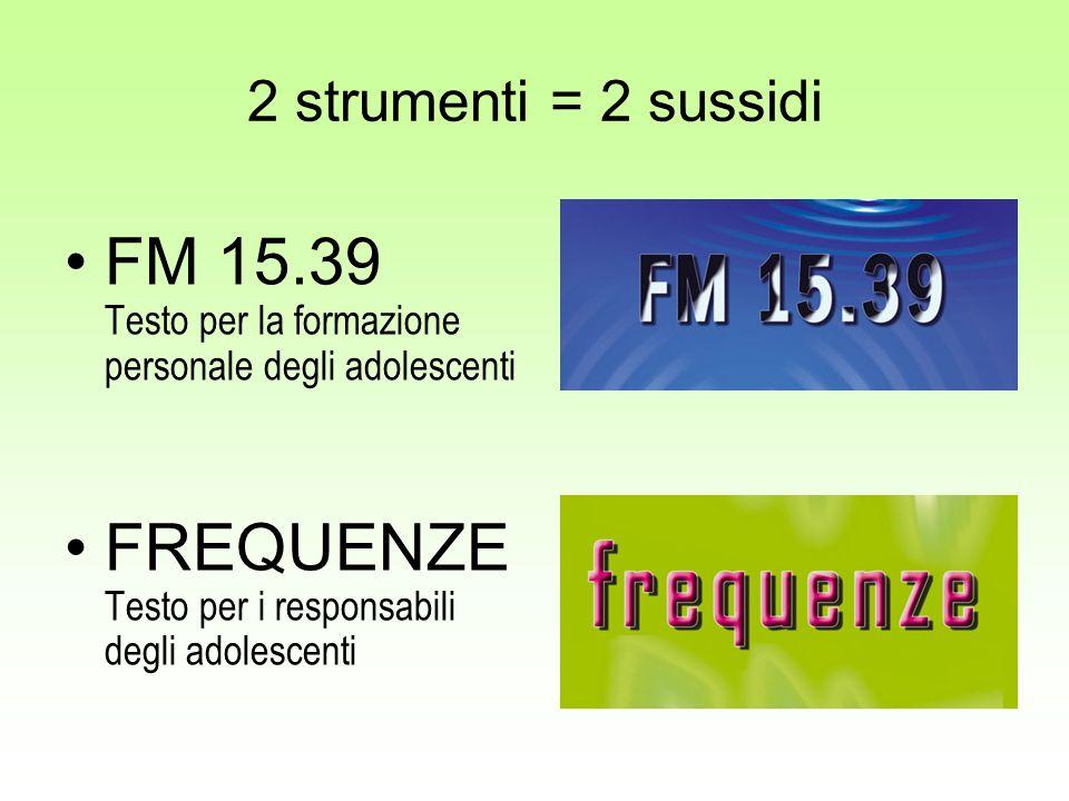 2 strumenti = 2 sussidi FM 15.39 Testo per la formazione personale degli adolescenti FREQUENZE Testo per i responsabili degli adolescenti