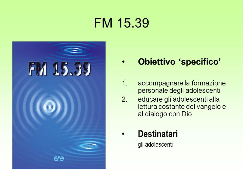 FM 15.39 Obiettivo specifico 1.accompagnare la formazione personale degli adolescenti 2.educare gli adolescenti alla lettura costante del vangelo e al dialogo con Dio Destinatari gli adolescenti