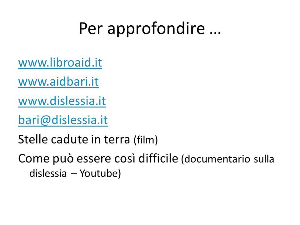 Per approfondire … www.libroaid.it www.aidbari.it www.dislessia.it bari@dislessia.it Stelle cadute in terra (film) Come può essere così difficile (documentario sulla dislessia – Youtube)