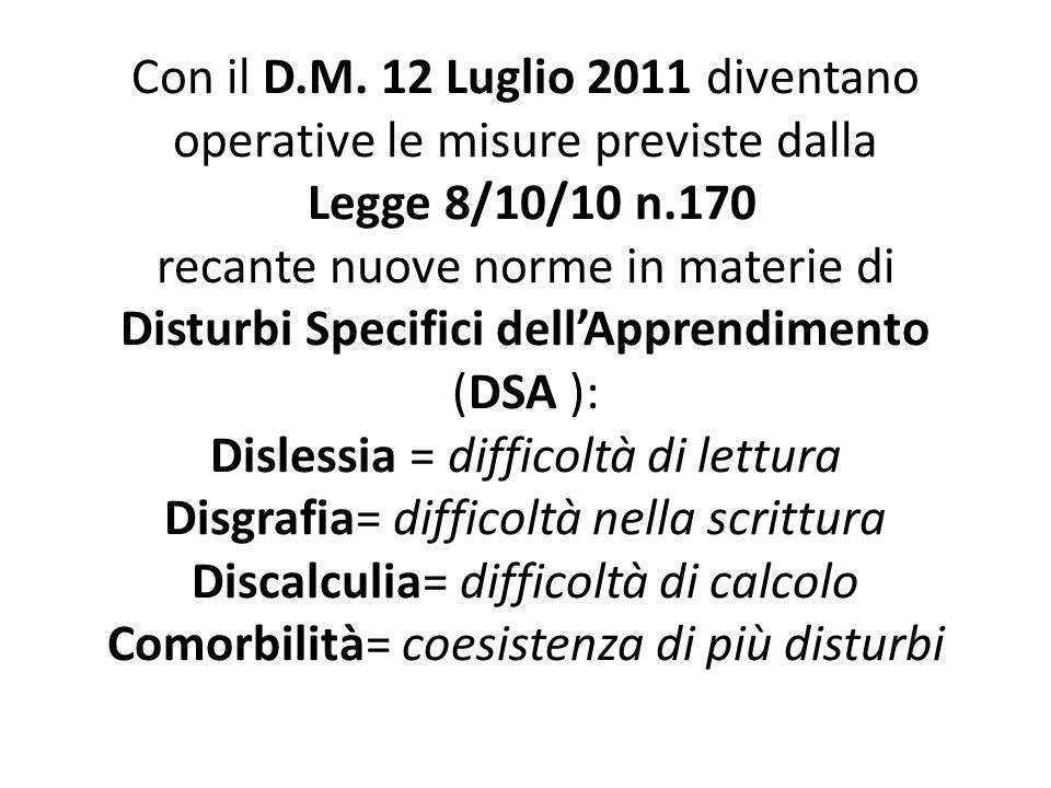 Con il D.M. 12 Luglio 2011 diventano operative le misure previste dalla Legge 8/10/10 n.170 recante nuove norme in materie di Disturbi Specifici dellA