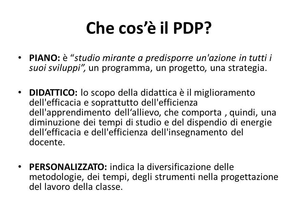 Che cosè il PDP? PIANO: è studio mirante a predisporre un'azione in tutti i suoi sviluppi, un programma, un progetto, una strategia. DIDATTICO: lo sco