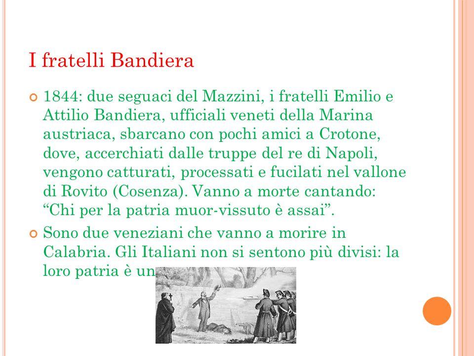 I fratelli Bandiera 1844: due seguaci del Mazzini, i fratelli Emilio e Attilio Bandiera, ufficiali veneti della Marina austriaca, sbarcano con pochi a