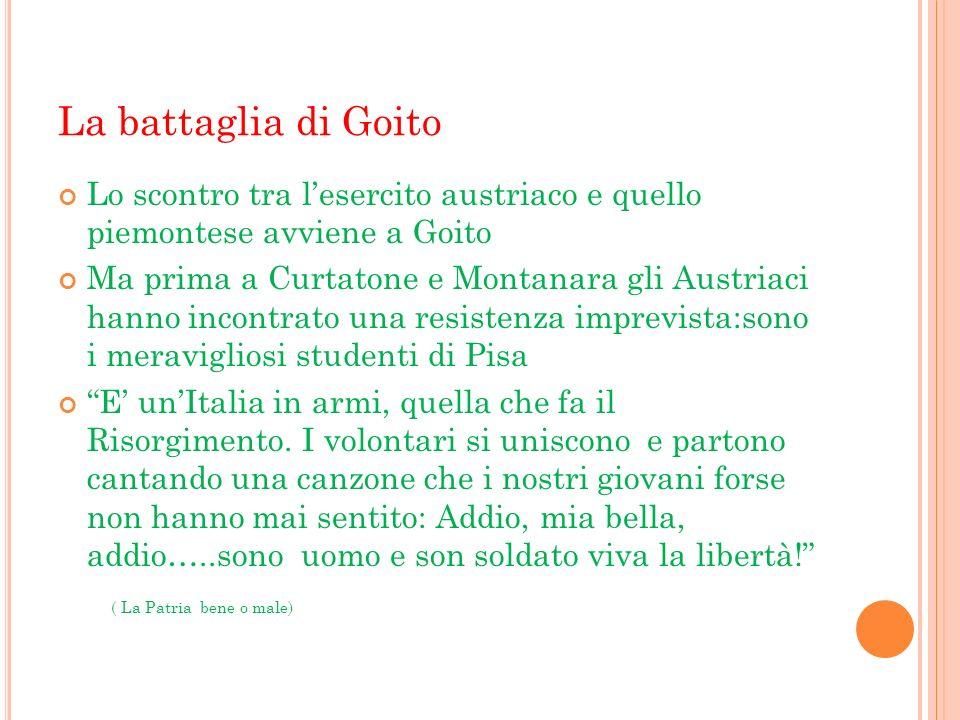 La battaglia di Goito Lo scontro tra lesercito austriaco e quello piemontese avviene a Goito Ma prima a Curtatone e Montanara gli Austriaci hanno inco