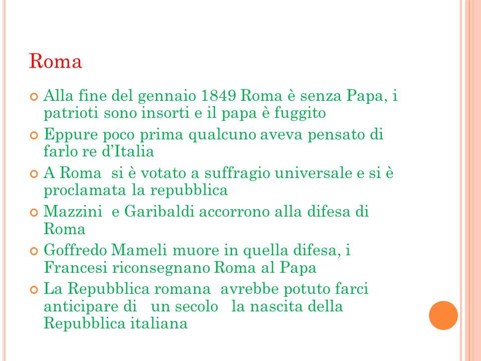 Roma Alla fine del gennaio 1849 Roma è senza Papa, i patrioti sono insorti e il papa è fuggito Eppure poco prima qualcuno aveva pensato di farlo re dI