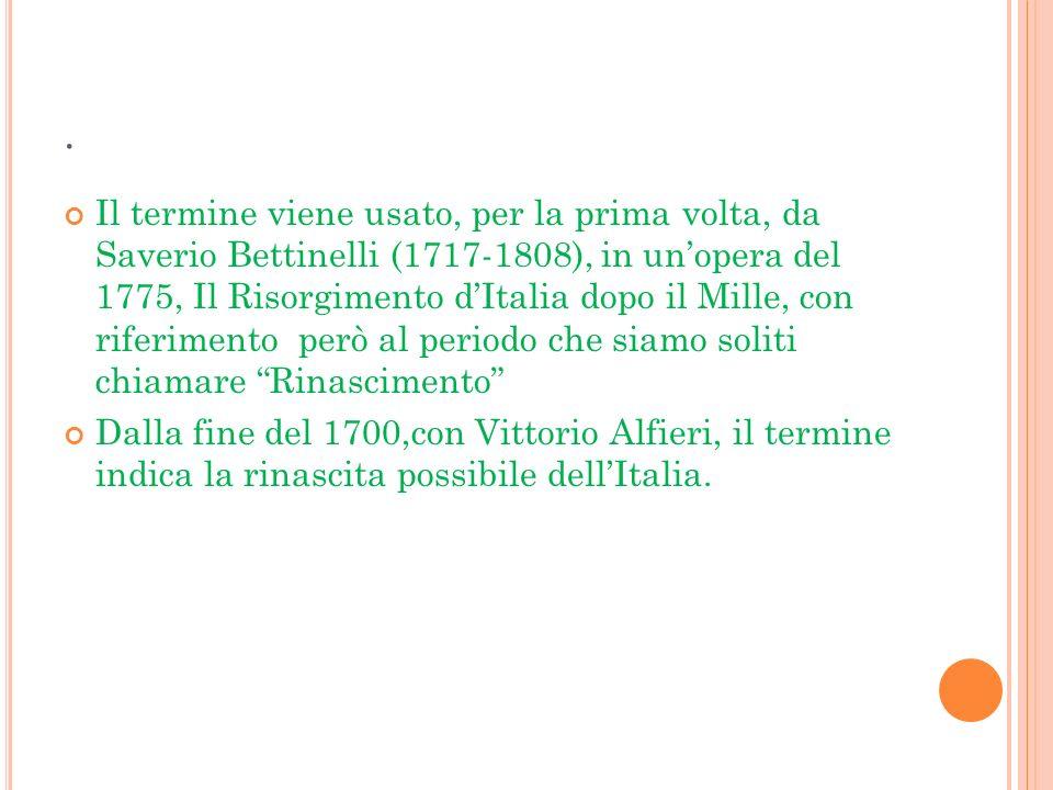 . Il termine viene usato, per la prima volta, da Saverio Bettinelli (1717-1808), in unopera del 1775, Il Risorgimento dItalia dopo il Mille, con rifer