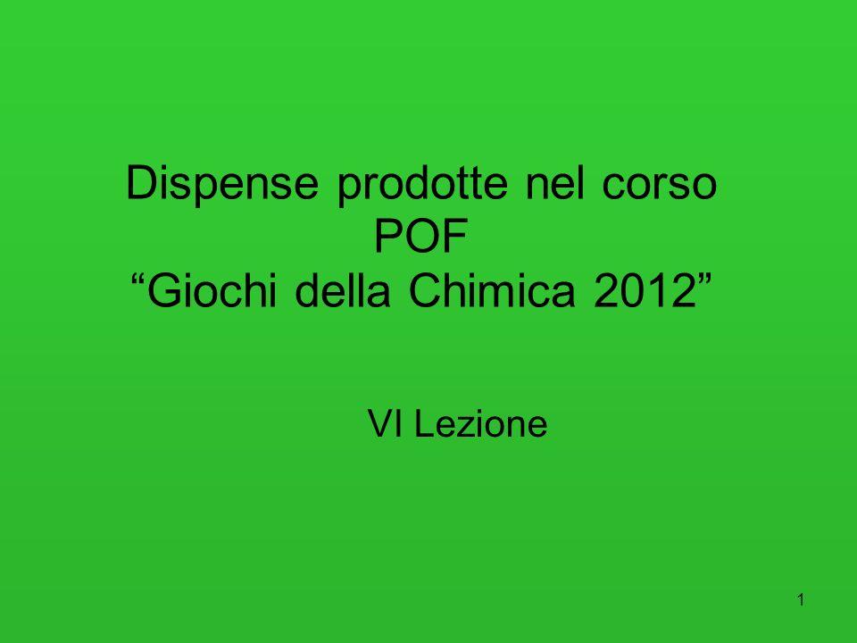 1 Dispense prodotte nel corso POF Giochi della Chimica 2012 VI Lezione