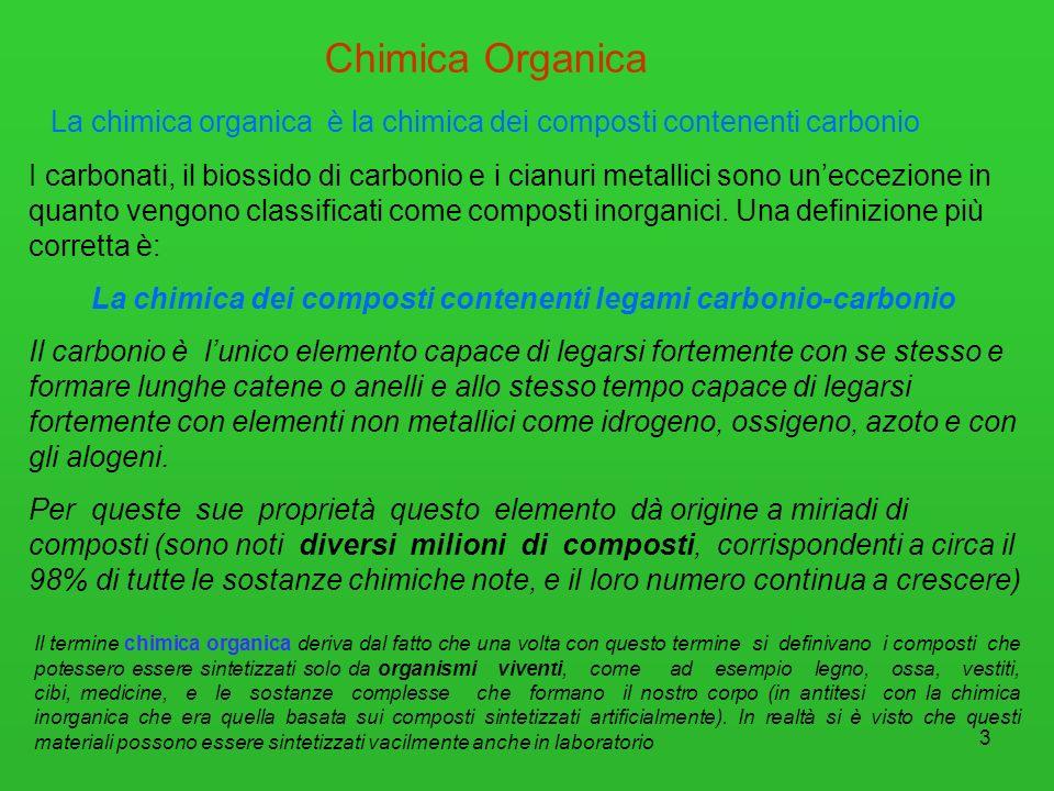 3 Chimica Organica La chimica organica è la chimica dei composti contenenti carbonio I carbonati, il biossido di carbonio e i cianuri metallici sono u