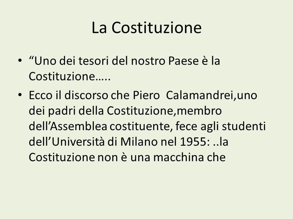 La Costituzione Uno dei tesori del nostro Paese è la Costituzione….. Ecco il discorso che Piero Calamandrei,uno dei padri della Costituzione,membro de