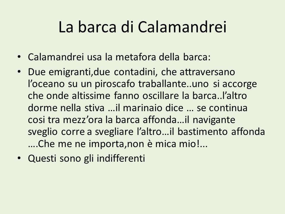 La barca di Calamandrei Calamandrei usa la metafora della barca: Due emigranti,due contadini, che attraversano loceano su un piroscafo traballante..un