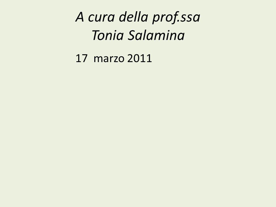A cura della prof.ssa Tonia Salamina 17 marzo 2011