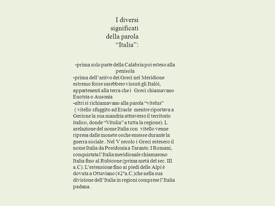 -prima solo parte della Calabria poi esteso alla penisola -prima dellarrivo dei Greci nel Meridione estremo forse sarebbero vissuti gli Italòi, appart
