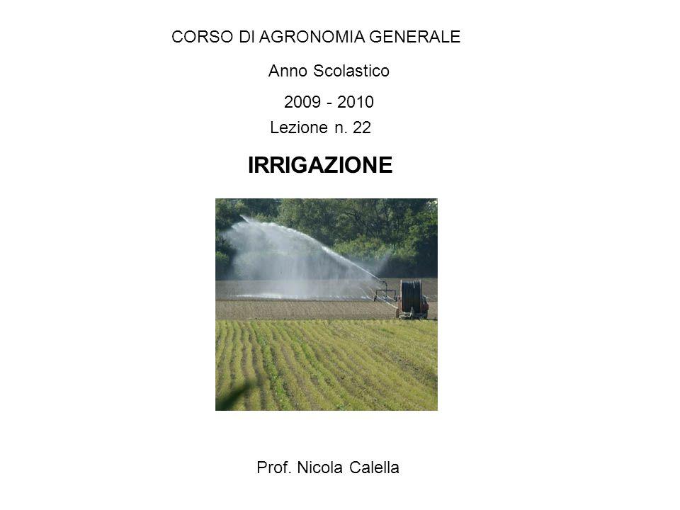 CORSO DI AGRONOMIA GENERALE Anno Scolastico 2009 - 2010 Prof. Nicola Calella Lezione n. 22 IRRIGAZIONE