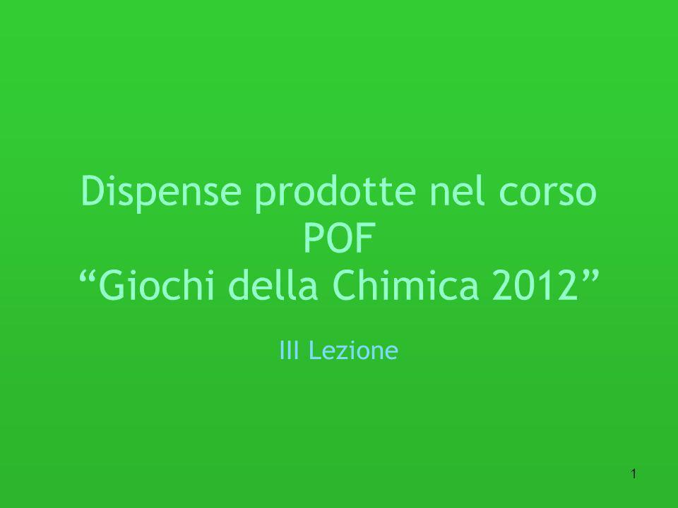1 Dispense prodotte nel corso POF Giochi della Chimica 2012 III Lezione