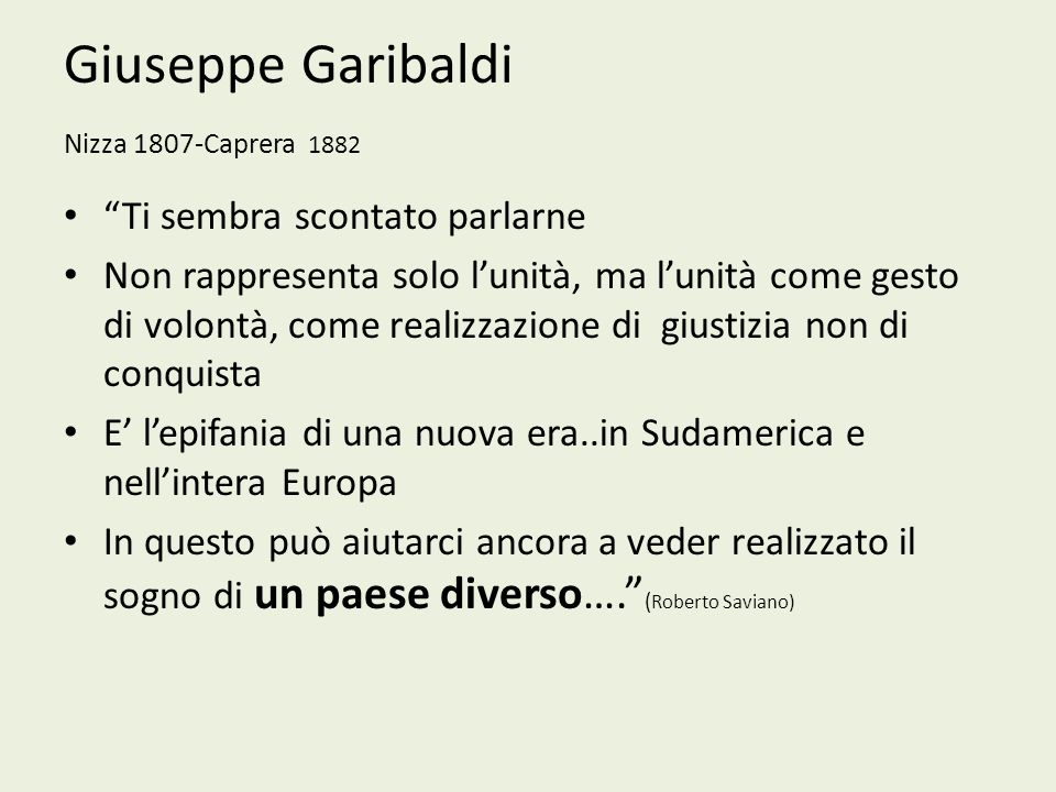 Giuseppe Garibaldi Nizza 1807-Caprera 1882 Ti sembra scontato parlarne Non rappresenta solo lunità, ma lunità come gesto di volontà, come realizzazion