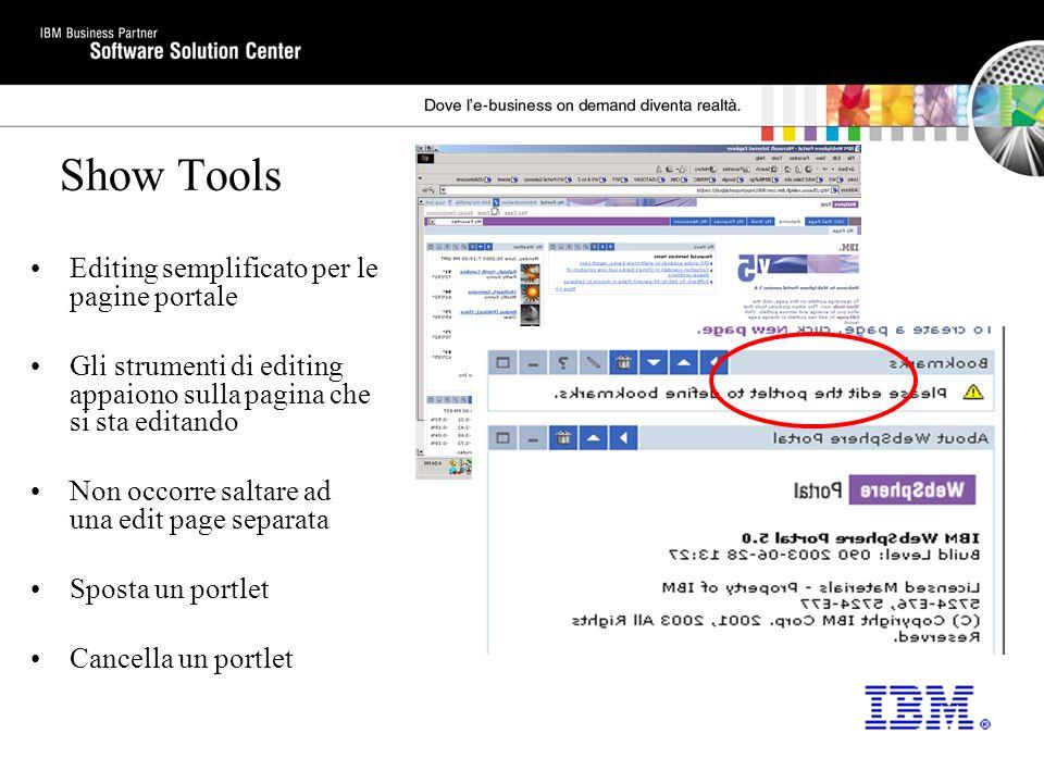 Show Tools Editing semplificato per le pagine portale Gli strumenti di editing appaiono sulla pagina che si sta editando Non occorre saltare ad una edit page separata Sposta un portlet Cancella un portlet