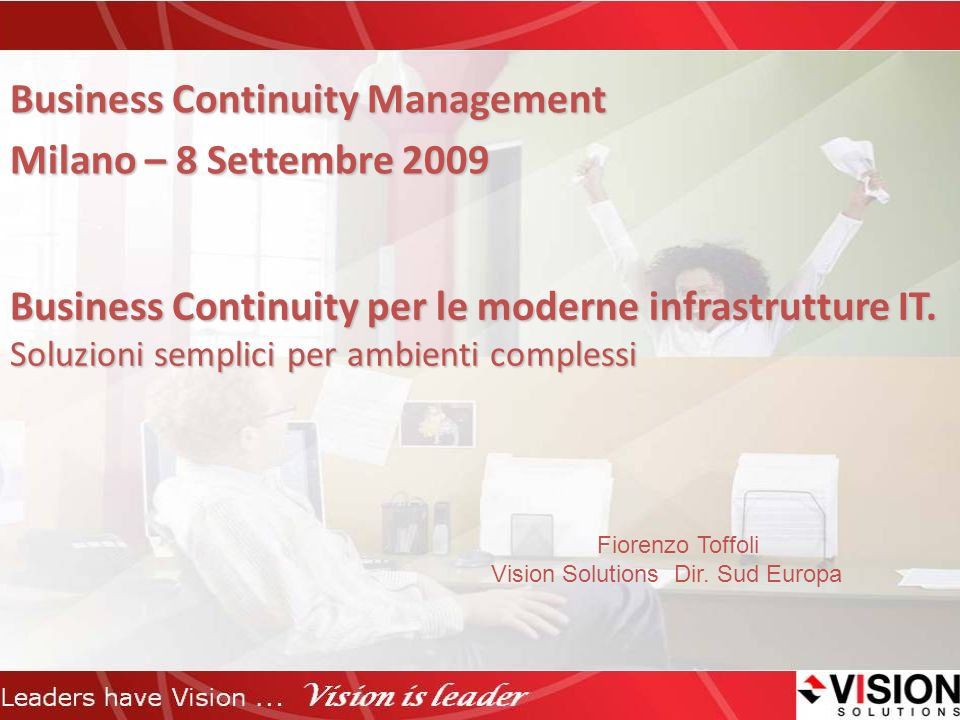 Vision Solutions – Una famiglia di soluzioni High Availability and Data Recovery – iTERA HA – ORION Solutions – MIMIX HA – RecoverNow – EchoStream for AIX – HA Cluster for AIX e Linux – Double Take for Windows – Vision Cluster1 Continuous Application Availability – Convert While Active – Reorganize While Active – Upgrade / Migrate While Active Systems & Data Management – Vision Data Manager – Vision Director – Vision Replicate1 – Vision Integrator