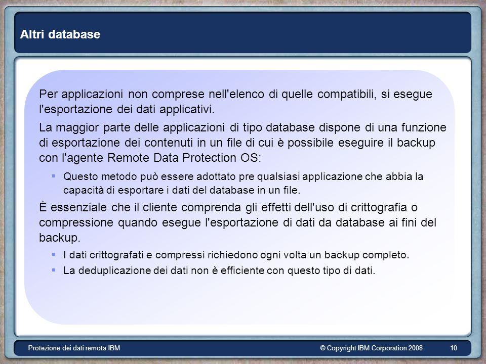 © Copyright IBM Corporation 2008Protezione dei dati remota IBM 10 Altri database Per applicazioni non comprese nell elenco di quelle compatibili, si esegue l esportazione dei dati applicativi.