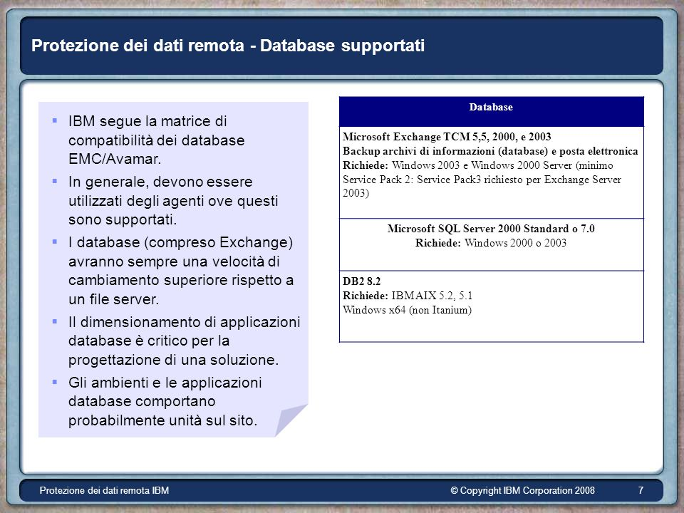 © Copyright IBM Corporation 2008Protezione dei dati remota IBM 7 Protezione dei dati remota - Database supportati IBM segue la matrice di compatibilità dei database EMC/Avamar.