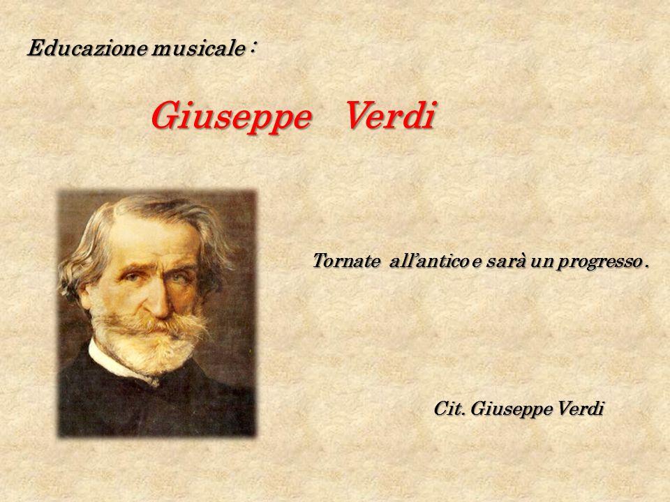 Educazione musicale : Giuseppe Verdi Tornate allantico e sarà un progresso. Cit. Giuseppe Verdi