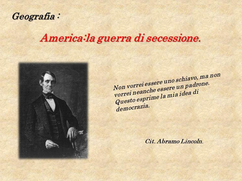 Geografia : America:la guerra di secessione. Non vorrei essere uno schiavo, ma non vorrei neanche essere un padrone. Questo esprime la mia idea di dem