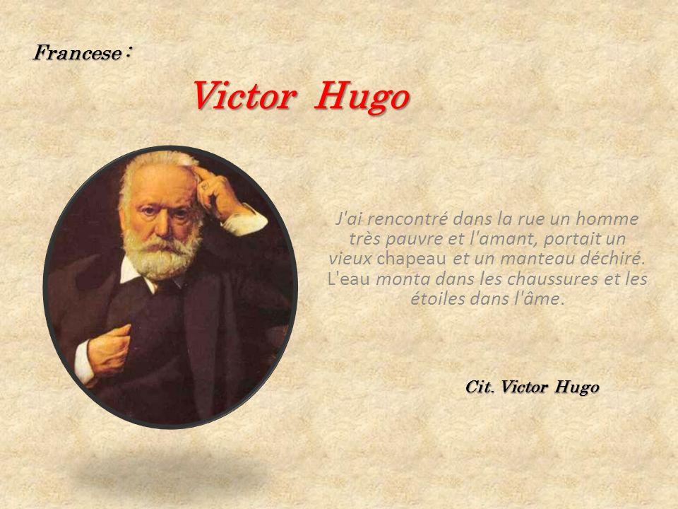 Francese : Victor Hugo J'ai rencontré dans la rue un homme très pauvre et l'amant, portait un vieux chapeau et un manteau déchiré. L'eau monta dans le