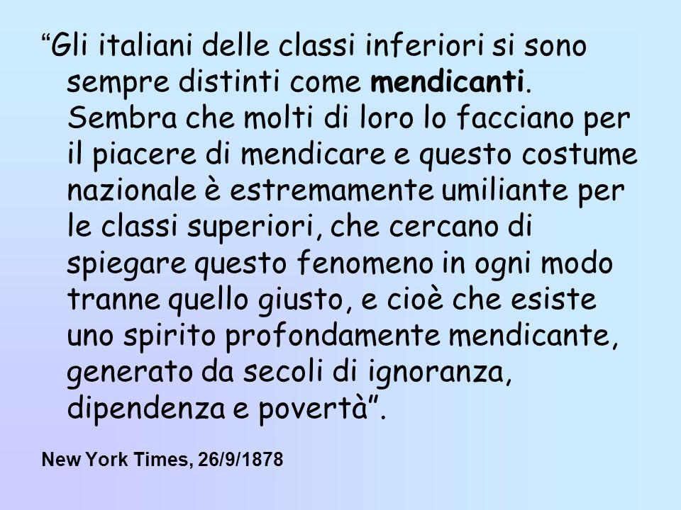 Gli italiani delle classi inferiori si sono sempre distinti come mendicanti. Sembra che molti di loro lo facciano per il piacere di mendicare e questo