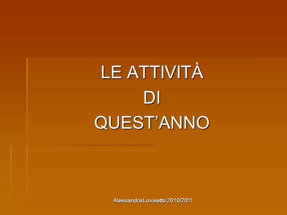 Alessandra Lovisetto 2010/2011 LE ATTIVITÀ DIQUESTANNO