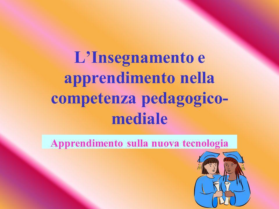 LInsegnamento e apprendimento nella competenza pedagogico- mediale Apprendimento sulla nuova tecnologia