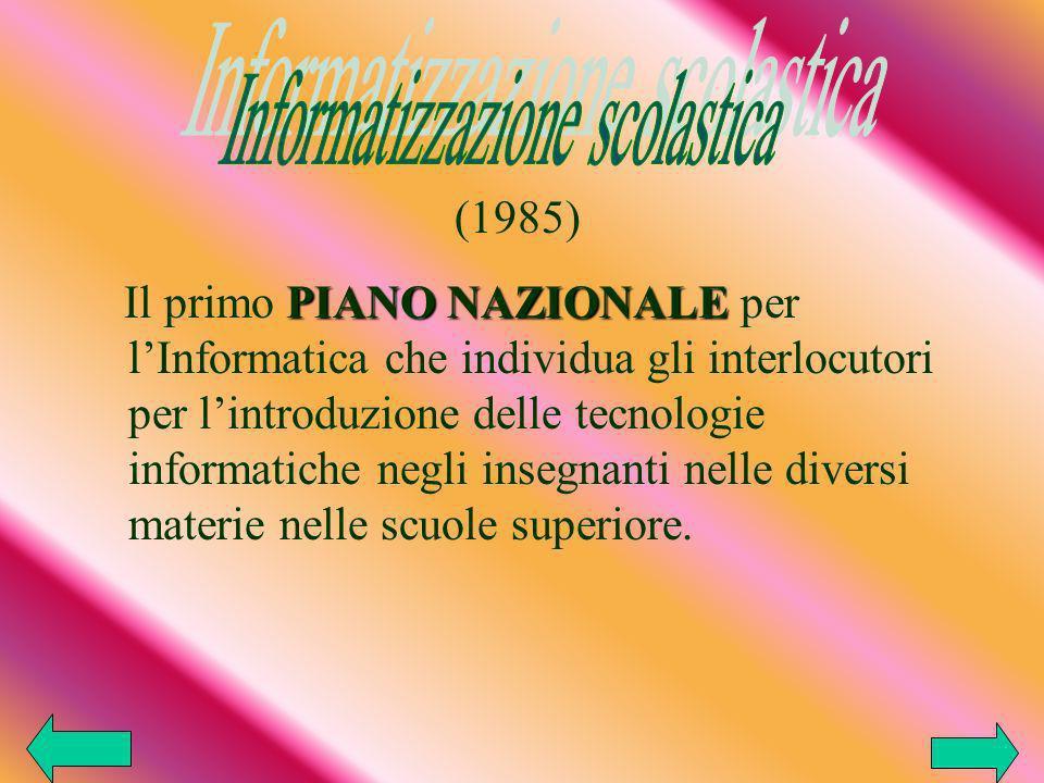 PIANO NAZIONALE Il primo PIANO NAZIONALE per lInformatica che individua gli interlocutori per lintroduzione delle tecnologie informatiche negli insegnanti nelle diversi materie nelle scuole superiore.
