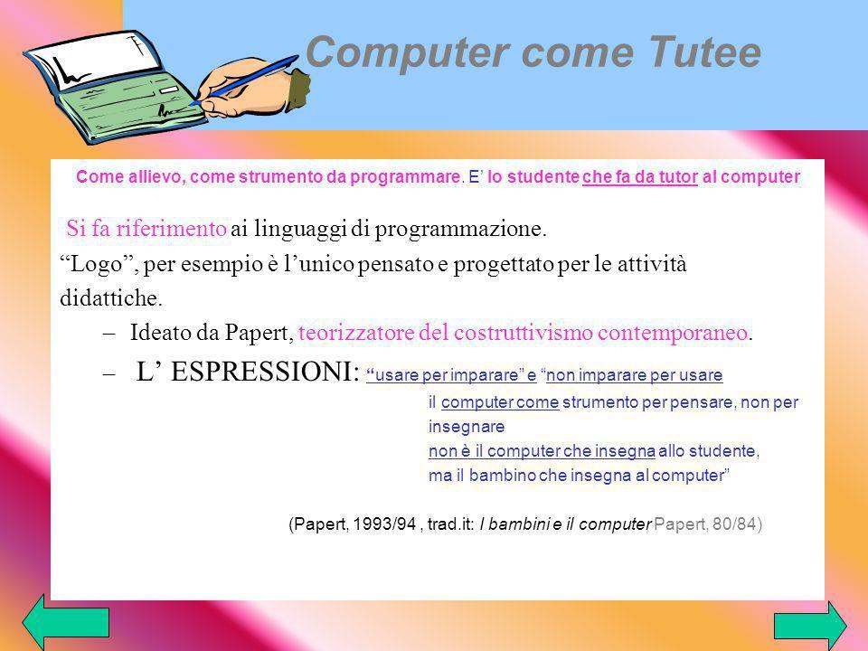 Computer come Tutee Come allievo, come strumento da programmare.
