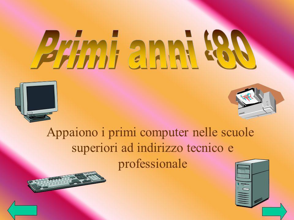 Appaiono i primi computer nelle scuole superiori ad indirizzo tecnico e professionale